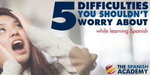 5 difficulties learning Spanish