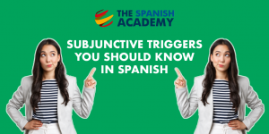 Subjunctive triggers you should know in Spanish